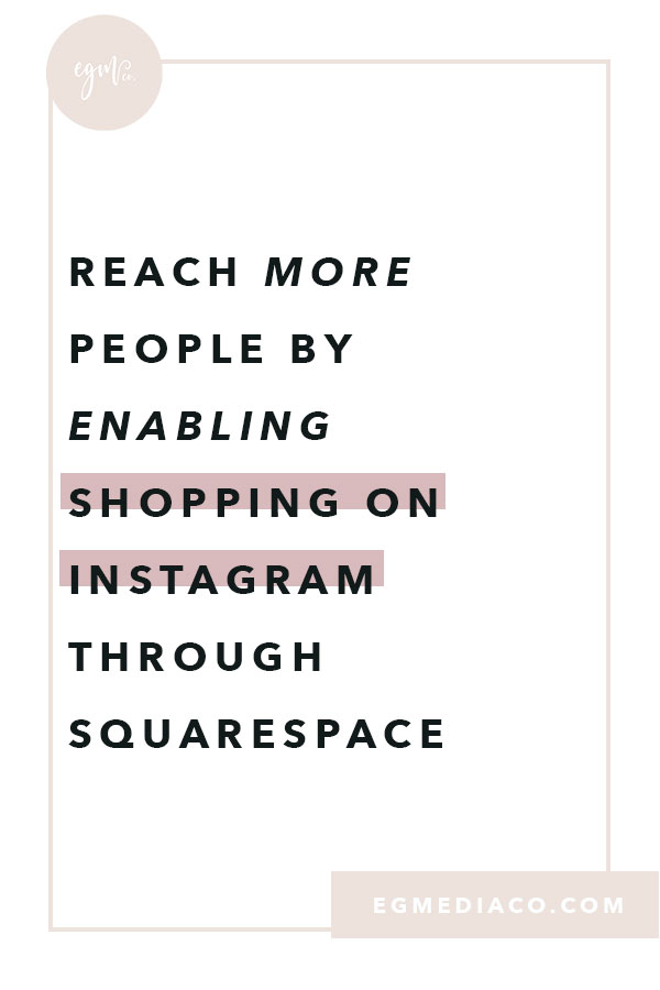 Reach more people by enabling shopping on Instagram through Squarespace by EG Media Co.   Instagram, Shopping on Instagram, Products on Instagram, beauty products, beauty community, social media tips, small business tips, squarespace tips, product-based business, facebook.