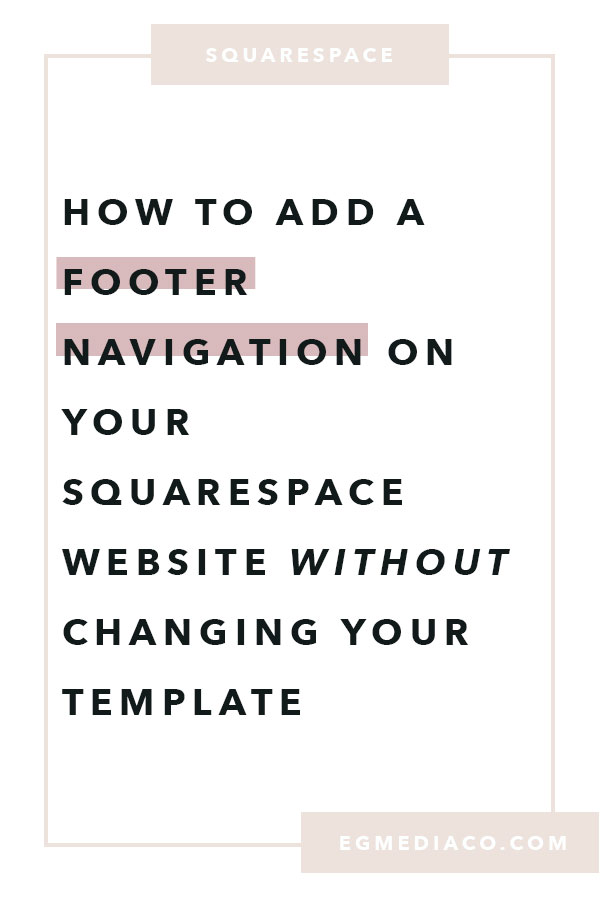 How to add a footer navigation on your Squarespace website without changing your template by EG Media Co. | Squarespace tricks, squarespace template, squarespace hacks, Five Template, squarespace tweaks, footer navigation, squarespace designer, squarespace website, squarespace web designer, bucketlist bombshells, the every girl, don't quit your day dream, digital nomad