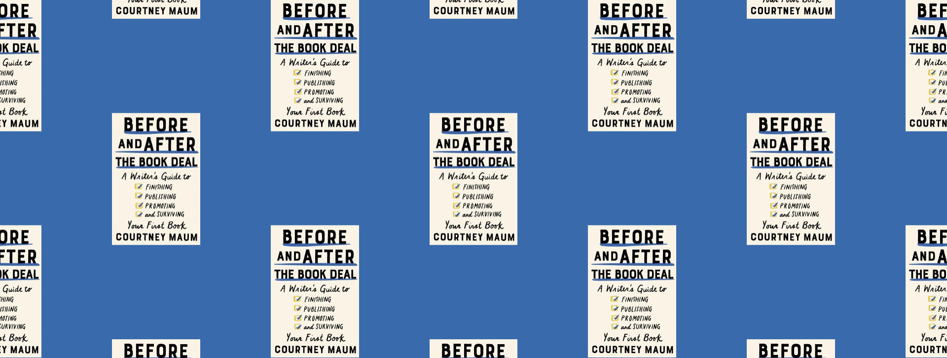 Before And After The Book Deal A Writers Guide To Finishing Publishing Promoting And Surviving Your First Book