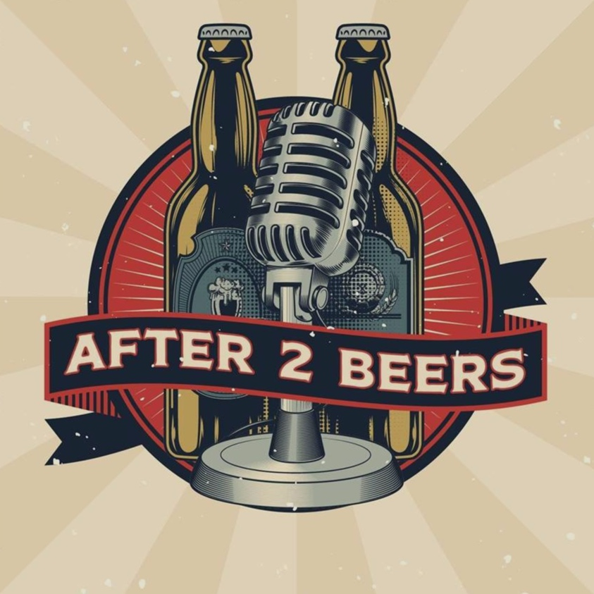 After 2 Beers | After 2 Beers Podcast