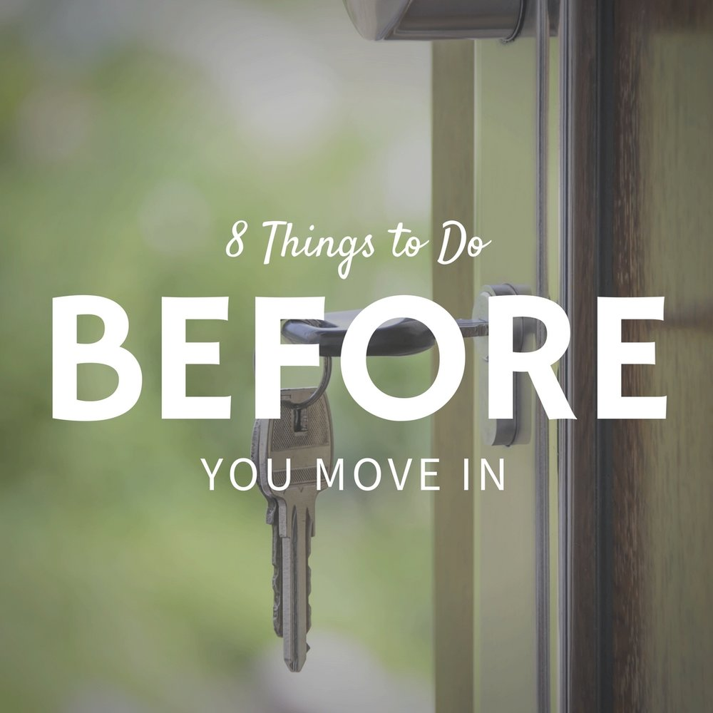 8 Things to Do Before You Move In