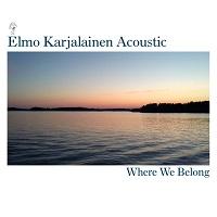 Elmo Karjalainen Acoustic: Where We Belong (KC Sound KC-014, 2015)
