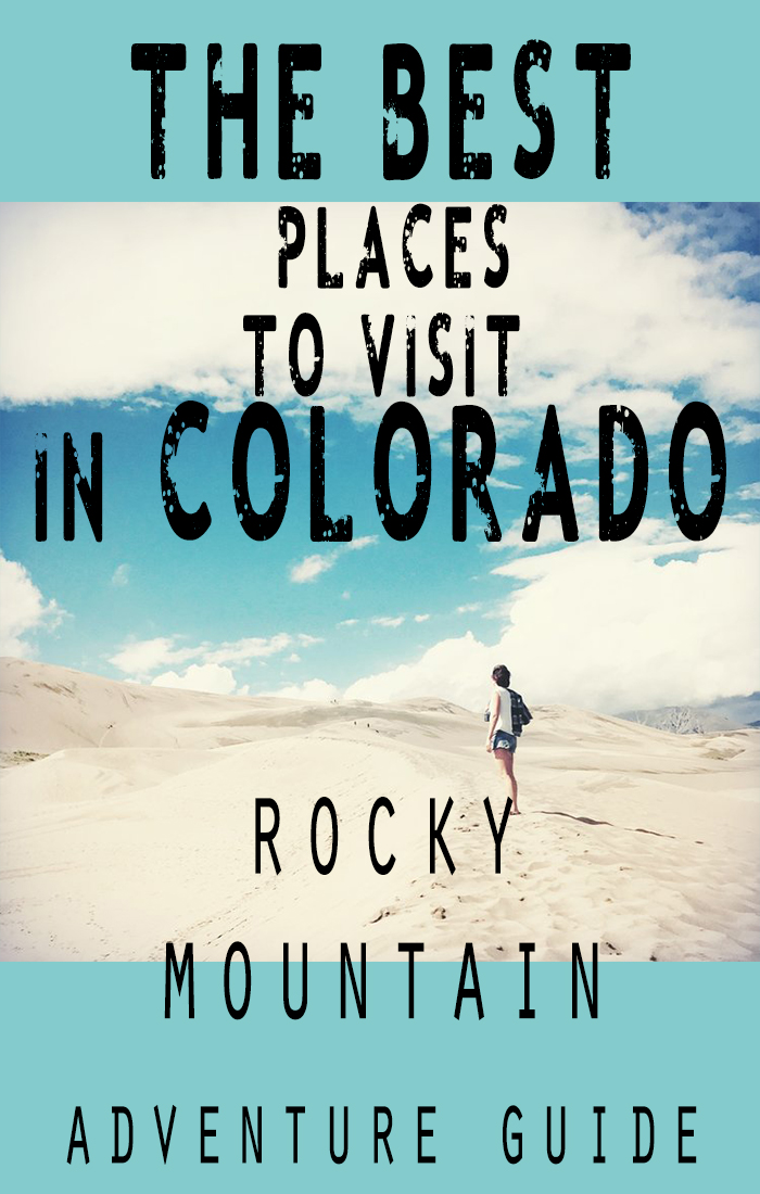 the best places to visit in colorado - a rocky mountain adventure guide