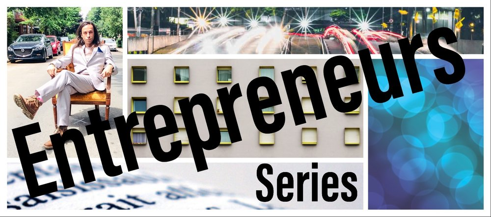 Entrepreneurs Series feature new entrepreneurs from Montreal