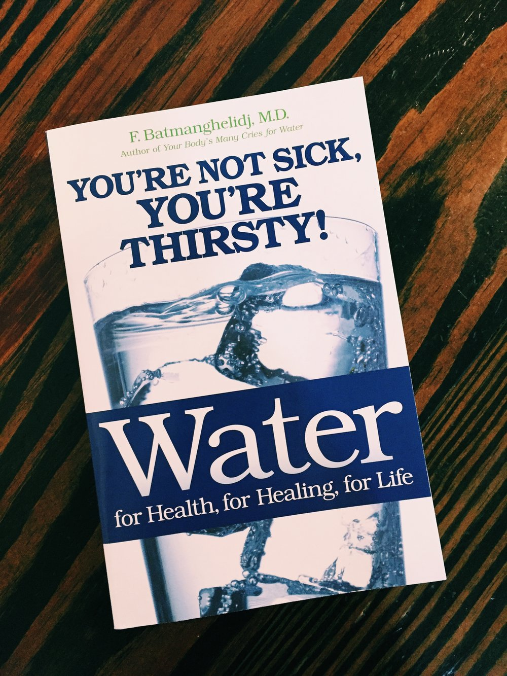 Water: For Health, for Healing, for Life: Youre Not Sick, Youre Thirsty!
