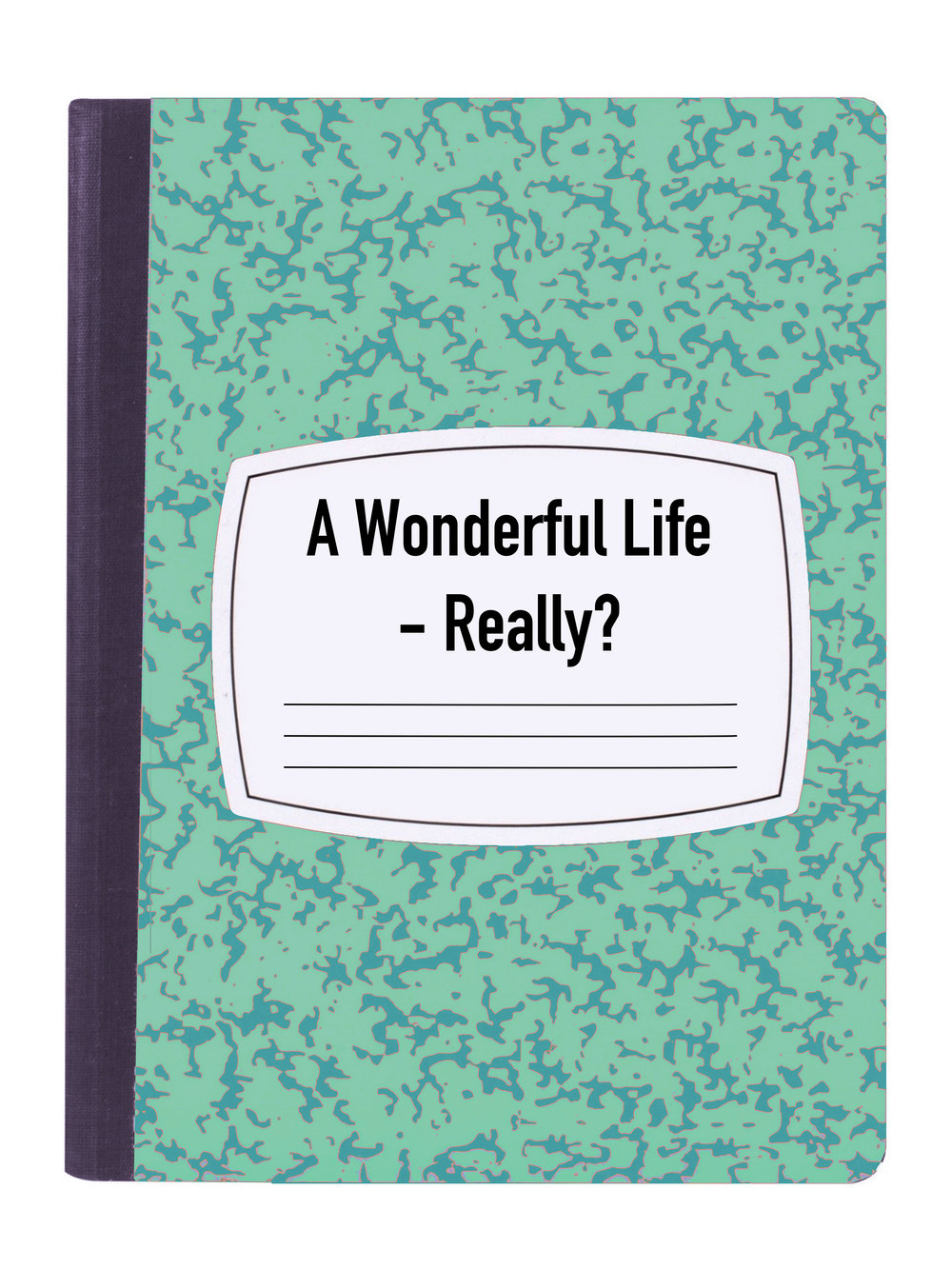 A WONDERFUL LIFE - REALLY?