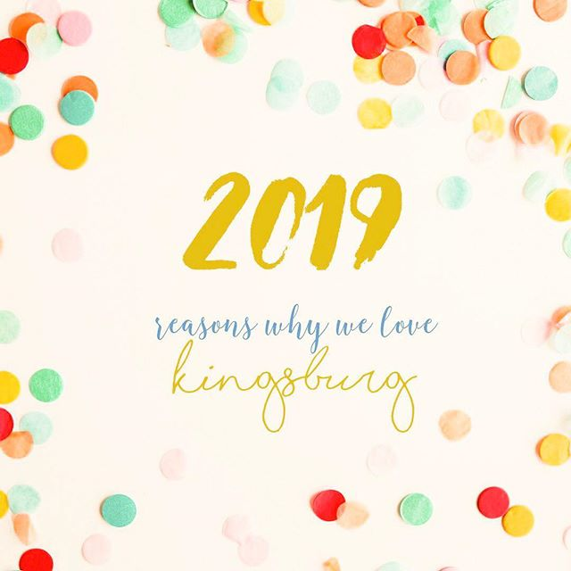 ok, ok. so we won't really give you 2019 reasons why we love kingsburg. except for one...which is YOU! thank you all for sharing in this joy with us and we can't wait to experience more memories with you all in 2019. we hope your new year dreams come true. we'll be open from holiday this wednesday jan 2 ✨