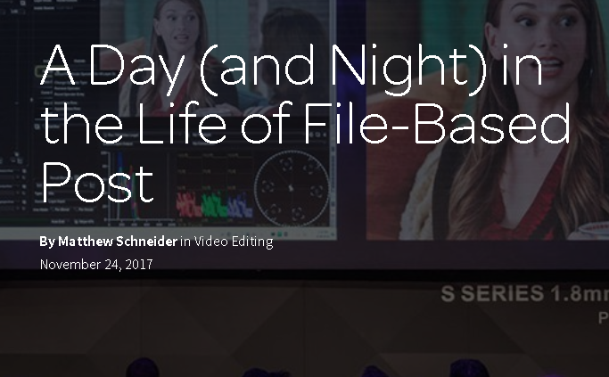 Avid blogs: File-Based Post (Sept. 2017) - An article that fellow co-worker, Matt Schneider, wrote for the Avid blogs page, mainly focused on Matt's career in file-based post, but Mike is mentioned as his close collaborator.(click image for full article)