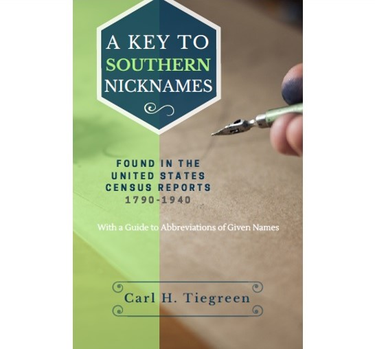 A Key To Southern Nicknames: Found In The United States Census Reports, 1790-1940 - This is our newest publication, a helpful guide to understanding and reading nicknames, abbreviations, and honorifics found in Southern census records recorded from 1790-1940. Compiled over many years, it's a perfect compliment to the desk of genealogists and researchers of all eras of the Southern states.