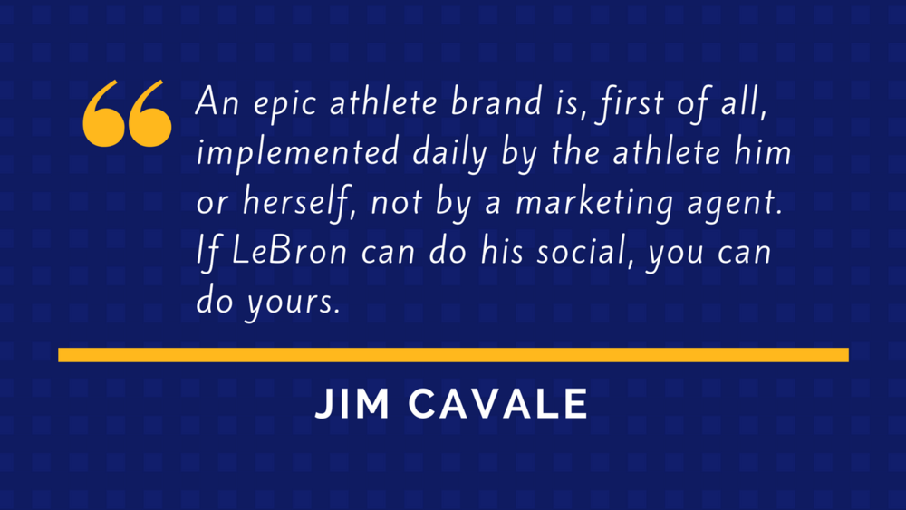 Jim Cavale Quote - Athlete Branding and Marketing