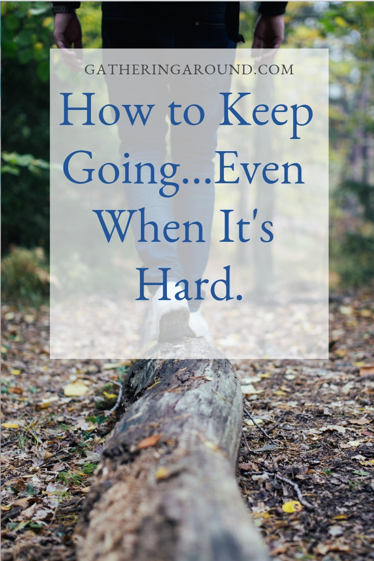 How To Keep Going...Even When it is Hard