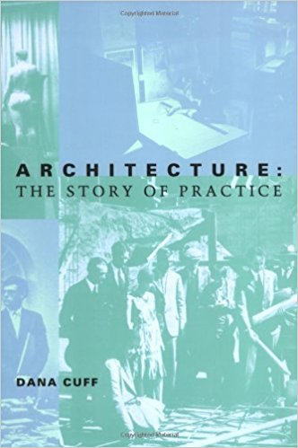 Architecture: The Story of Practice , Dana Cuff (MIT Press, 1992).