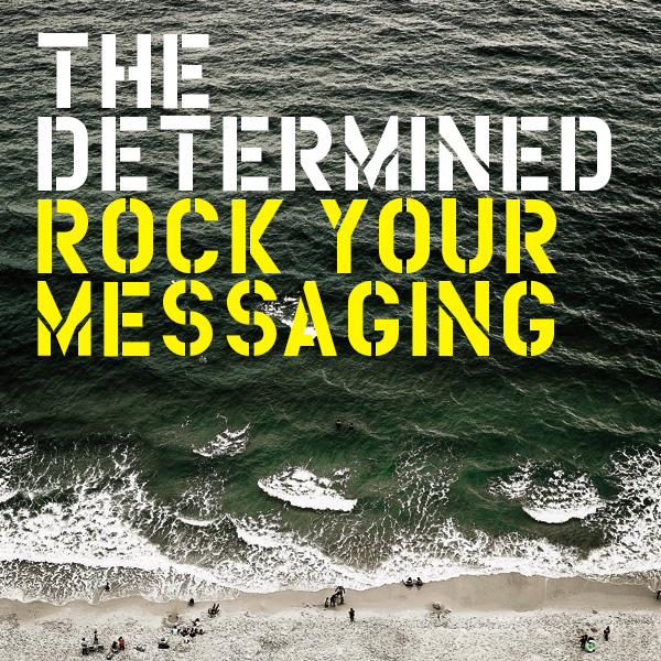 Download the guide at  thedetermined.co/merch/rock-your-messaging