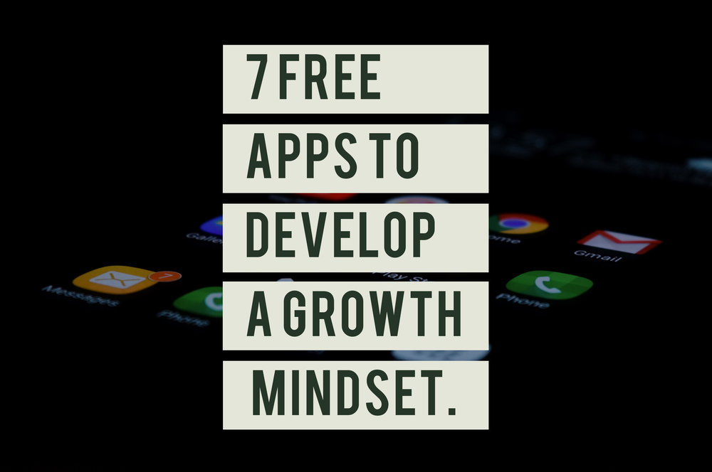 7 Free apps to develop a growth mindset.jpg