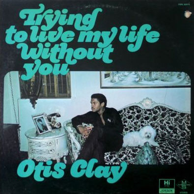 otis-clay-trying-to-live-my-life-without-you.jpg