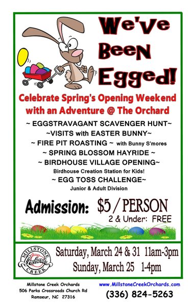 - Celebrate Spring's Opening Weekend with an Easter Event @ The Orchard!!!Admission Includes: Eggstravagant Scavenger Hunt, Visit with Easter Bunny, Fire PIt Roasting with Bunny S'mores, Spring Blossom Hayride, Egg Toss Challenge, Birdhouse Creation Station.