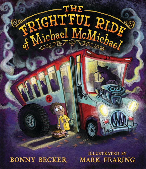 The Frightful Ride of Michael McMichael (Candlewick 2018)