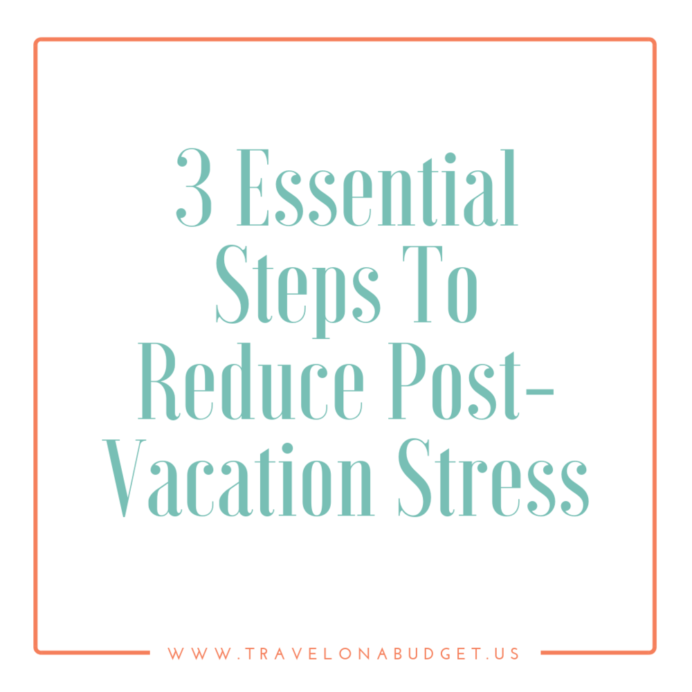 3 Essential Steps To Reduce Post-Vacation Stress