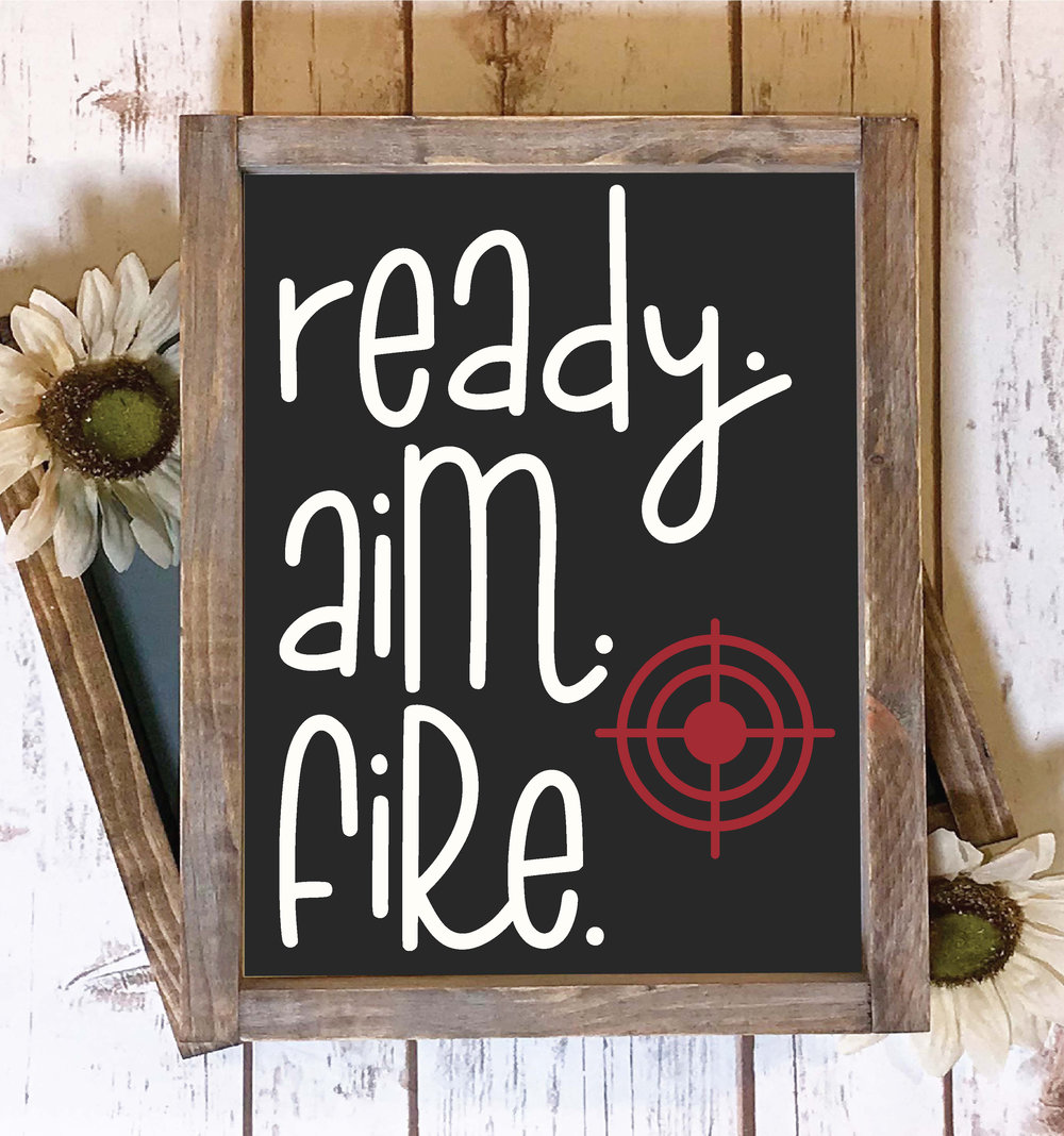 Ready Aim Fire.jpg