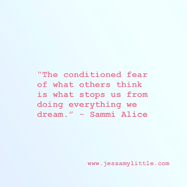 """The conditioned fear of what others think is what stops us from doing everything we dream."" - Sammi Alice 🙏🏼🙏🏼🙏🏼"