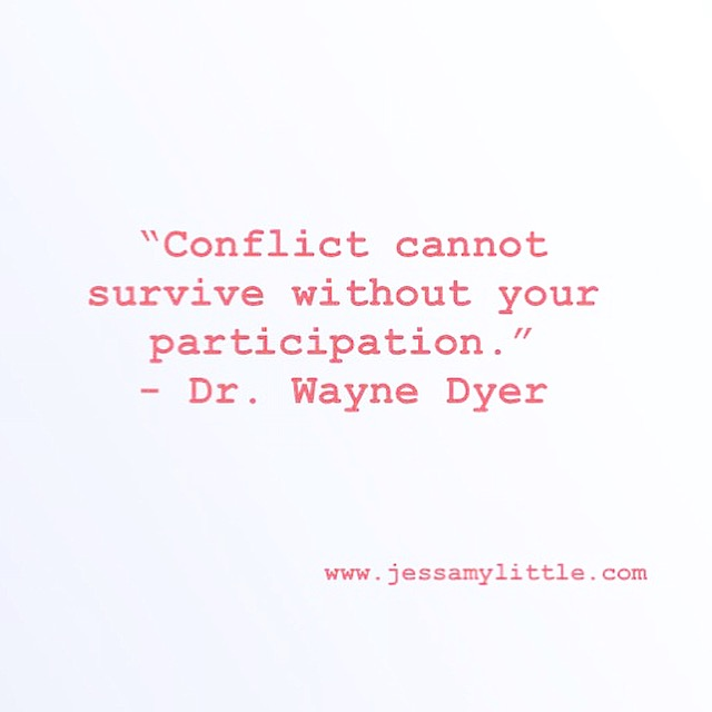 """Conflict cannot survive without your participation."" - Dr. Wayne Dyer"