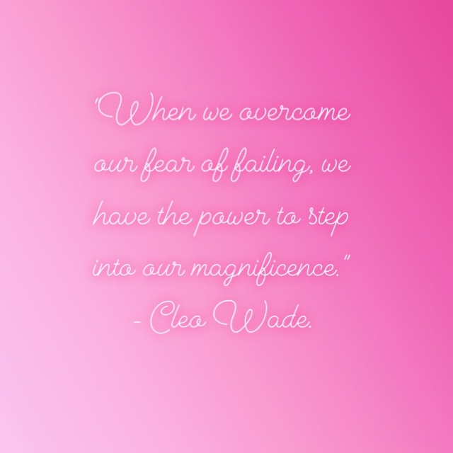 """""""When we overcome our fear of failing, we have the power to step into our magnificence."""" - Cleo Wade"""