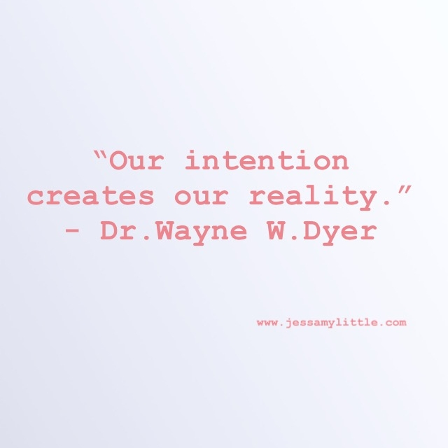 """Our intention creates our reality."" - Dr. Wayne W. Dyer"