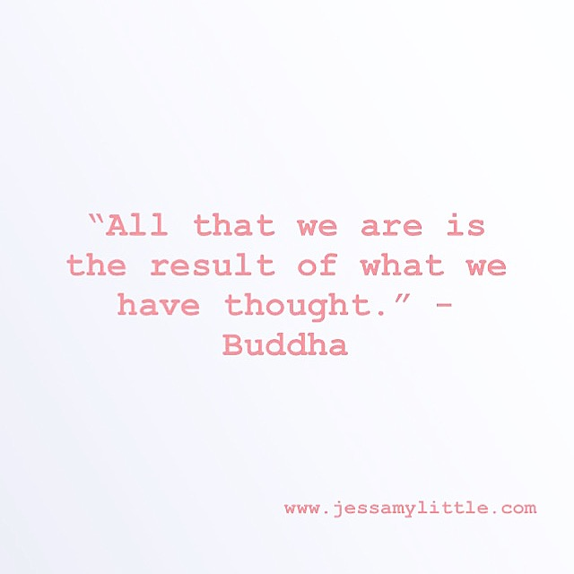 """All that we are is the result of what we have thought."" - Buddha"