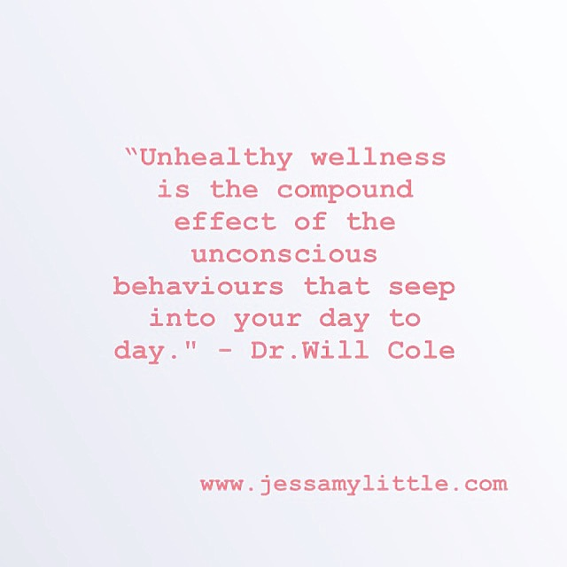 """Unhealthy wellness is the compound effect of the unconscious behaviours that seep into your day to day."" - Dr. Will Cole"