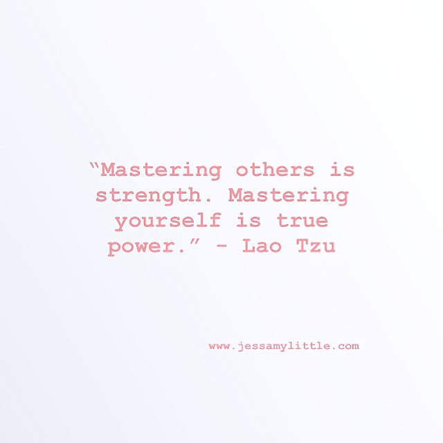"""Mastering others is strength. Mastering yourself is true power."" - Lao Tzu"