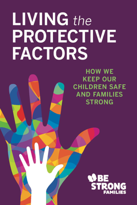 Be Strong Families' revised  Living the Protective Factors  book offers 57 ways that you can use to live the protective factors like Robyn.