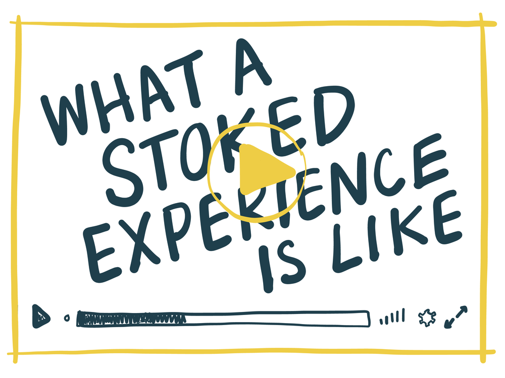 Get a sense of what an experience with Stoked looks and feels like, in just 70 seconds!