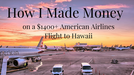 How I Made Money on a $1400+ American Airlines Flight to Hawaii
