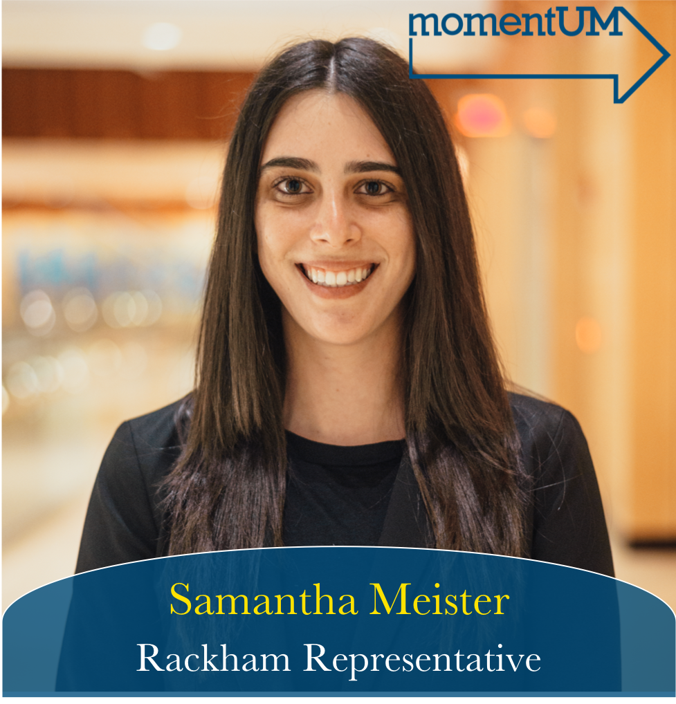 As a first year PhD student and alumnus of the College of Engineering, Samantha has spent time working with, and as a representative on CSG. Samantha is excited to work on: Expanding the number of phone call conference rooms on campus, so that students to have access to private spaces where they can make interview, business, or even personal phone calls; Improving Blue Bus reliability, scheduling, and weekend routes; and Increasing the weight of student input in faculty hiring decisions. Samantha is also excited to continue her work with the Mental Health Task Force. Samantha is running because this is OurMoment to make a difference for graduate students on this campus, and she will do so by using her passion, experience, and skills to act as a voice for Rackham students..