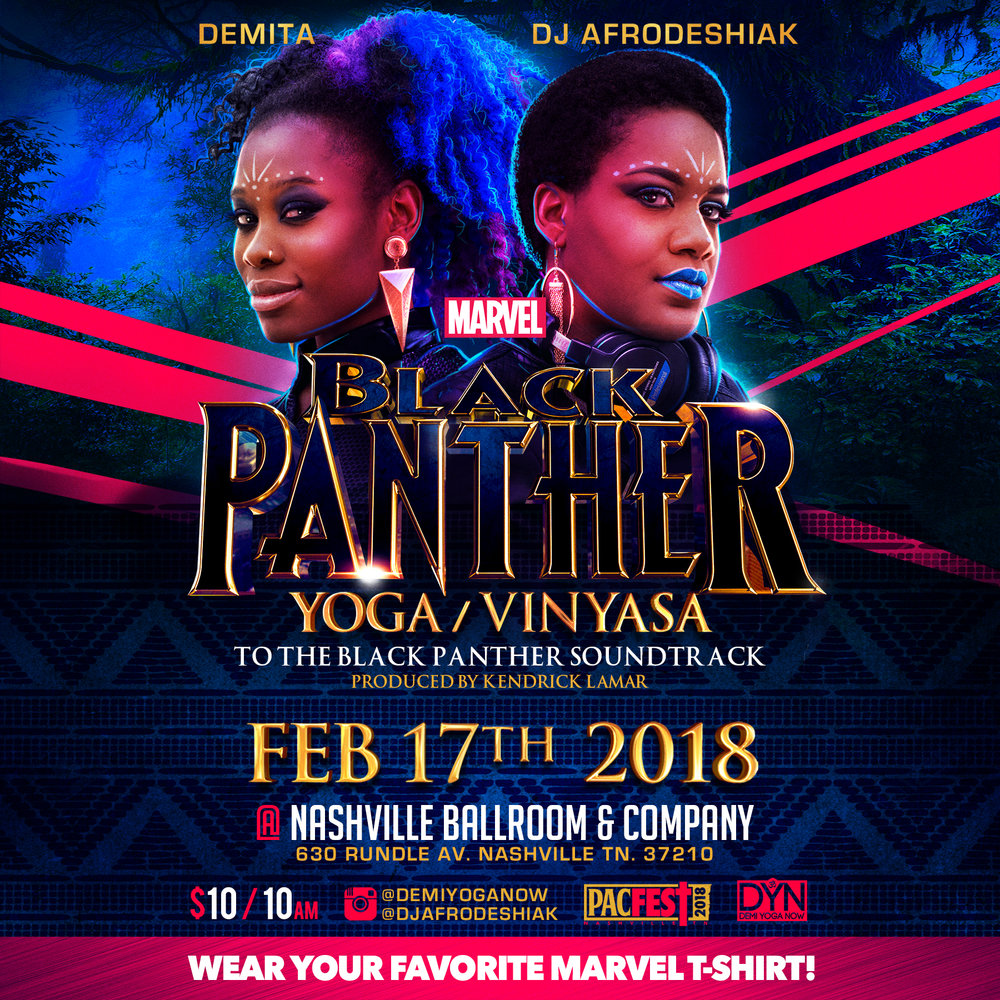 Black Panther Yoga/Vinyasa - Saturday, February 17, 2018Black Panther Yoga/Vinyasa. To the Soundtrack of Black Panther, w/ DemiYoga & DJ Afro Deshiak, Time TBA, @ Hound dog Commons.