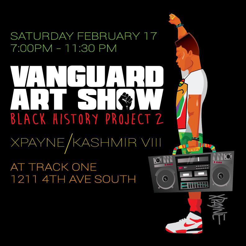 Vanguard - Saturday, February 17, 2018Vanguard Art Show, Black History Project 2 @ Track One. Feat. XPayne & Kashmir VIII.