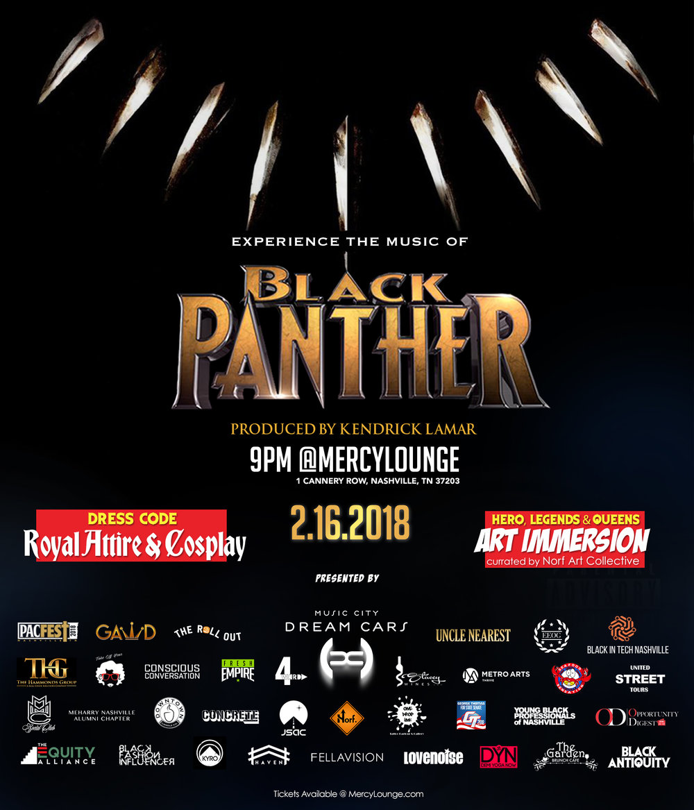 Experience the Music of Marvel's Black Panther - Friday, February 16, 2018Experience the Music of Marvel's Black Panther, 9pm @ Mercy Lounge with DJ Svnny V, and Cosplay w/ Black Tech in Nashville. VIP Dream Lounge brought to you by Music City Dream Cars & Uncle Nearest Whiskey. Preview of Heroes, Legends & Queens Art Installation curated by Norf & One Drop Ink.