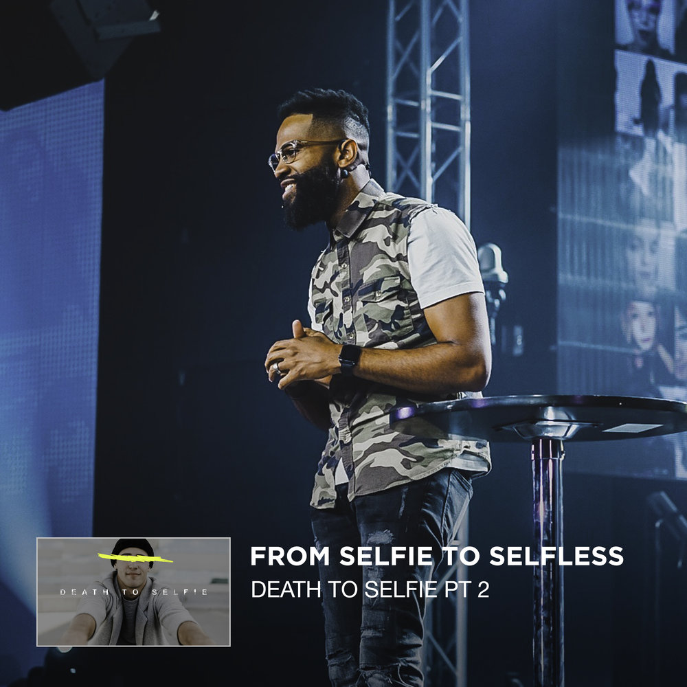 Death To Selfie Pt 2 - From Selfie To Selfless - Anthony Dorris Web.jpg