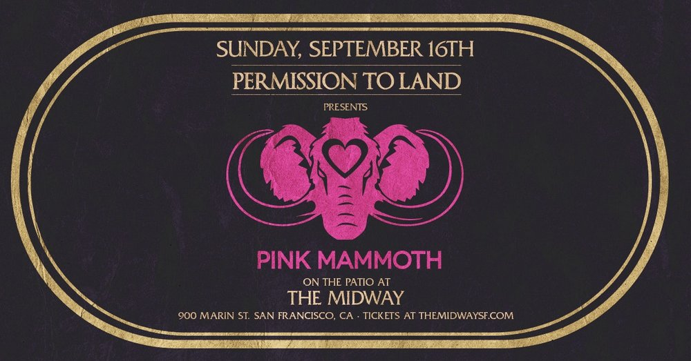 Permission to Land teams up with the still-dusty Pink Mammoth for a dayparty on the patio that is sure to keep those playa vibes in full force. Lineup TBA, but you know it is stacked with favs.   Permission to Land : Always top-notch sound, drinks, food & vibes - outside on the patio.   Pink Mammoth : A music/arts collective dedicated to providing unforgettable parties with House music and a deep vibe. We thrive on bringing good people together and making memories. We host parties at Burning Man, Lovefest, Decompression, Bay to Breakers, Mighty, Pink, Wish, Mars bar, Shine and beyond! PM is a family. We strive to nurture a sense of closeness among us, a bond between us, and to create an environment of love and compassion, selflessness and support, health and vitality, that encourages each of us to be our best, to shine and to thrive.