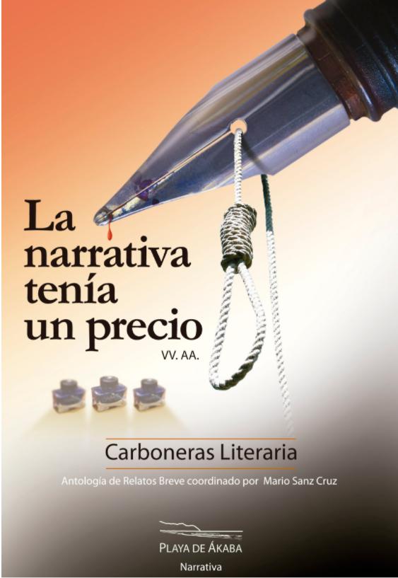 También puedes encontrar mi relato «Las cuatro plumas» en la antología literaria La narrativa tenía un precio, editada por Playa de Ákaba. -