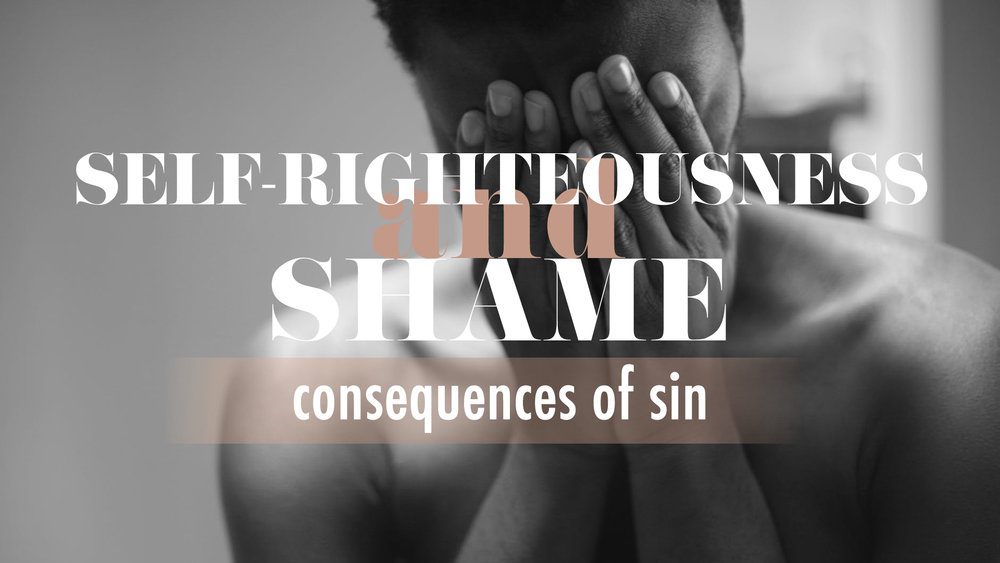Self-Righteousness and Shame - Consequences of Sin.jpg