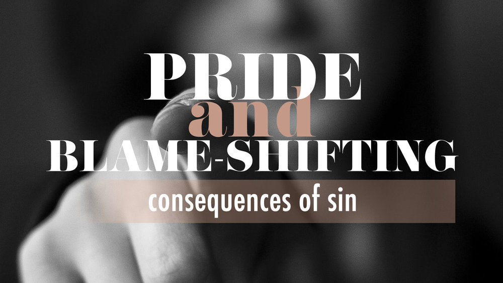 Pride and Blame-Shifting - Consequences of Sin.jpg