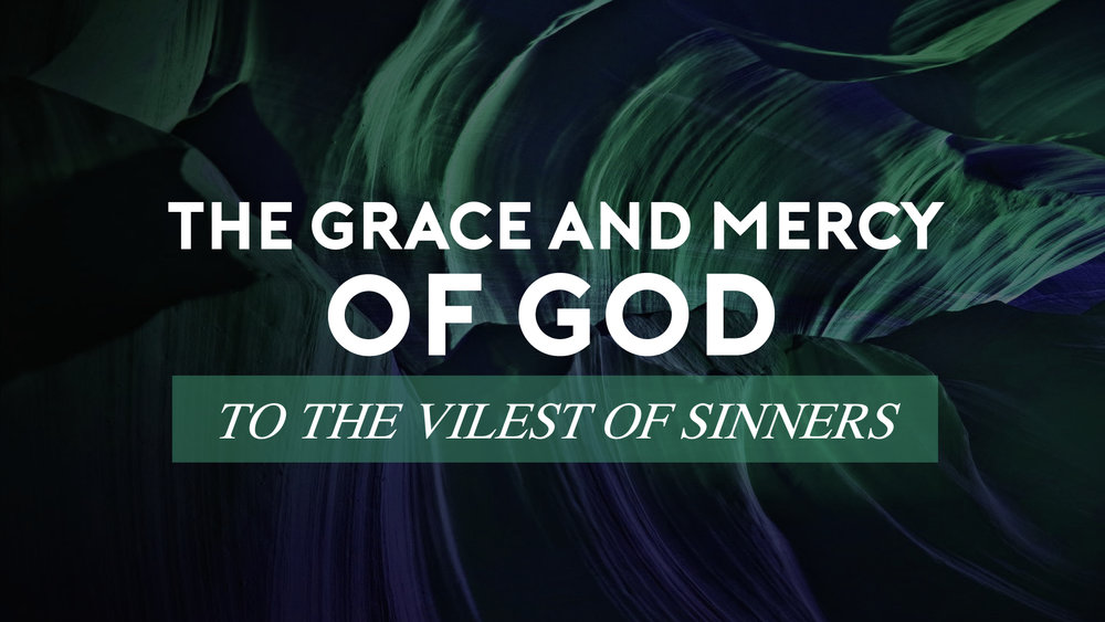 The Grace and Mercy of God to the Vilest Sinners (1).jpg