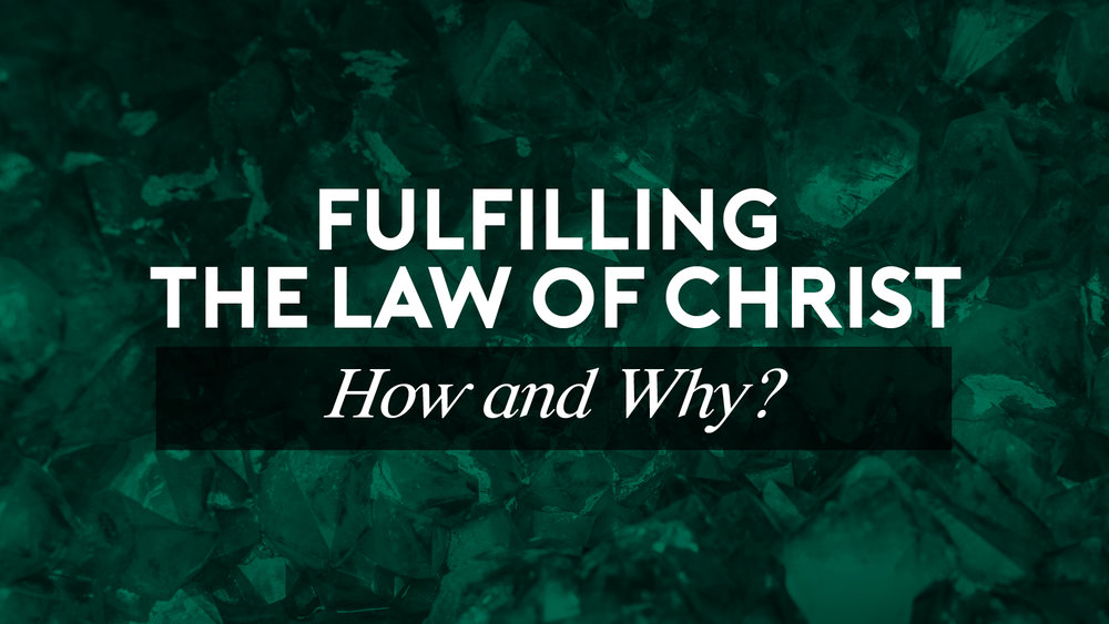Fulfilling the Law of Christ - How and Why_.jpg