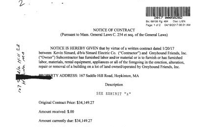 Failure to pay - May 2017: A Hopkinton, MA contractor placed a lien on the Greyhound Friends kennel after they failed to pay for $34,149 in repairs. As of May 2018, the lien is still in place.