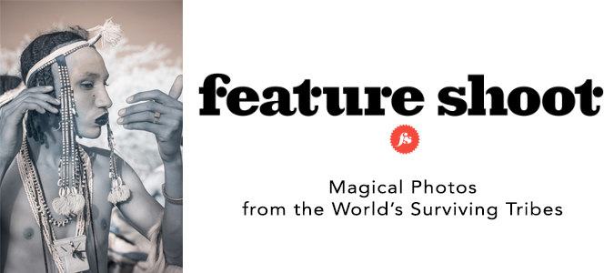 Feature Shoot: Magical Photos from the World's Surviving Tribes -