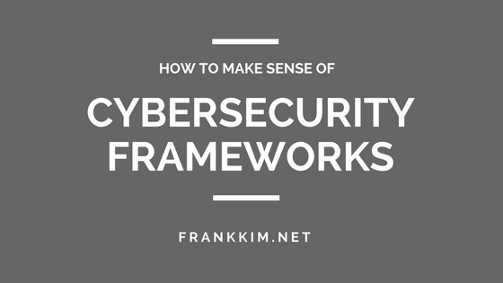 How_to_Make_Sense_of_Cybersecurity_Frameworks.png