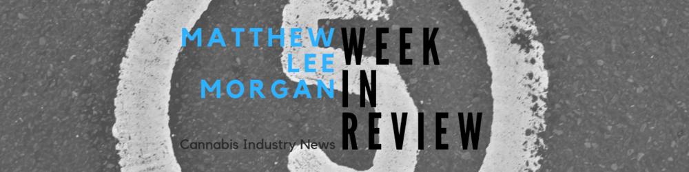 Cannabis Week in Review Matthew Morgan (1).png