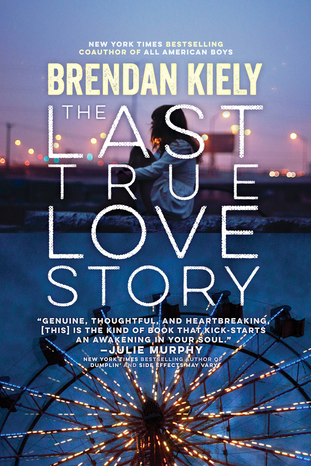 The Last True Love Story by Brendan Kiely Simon & Schuster, 2016