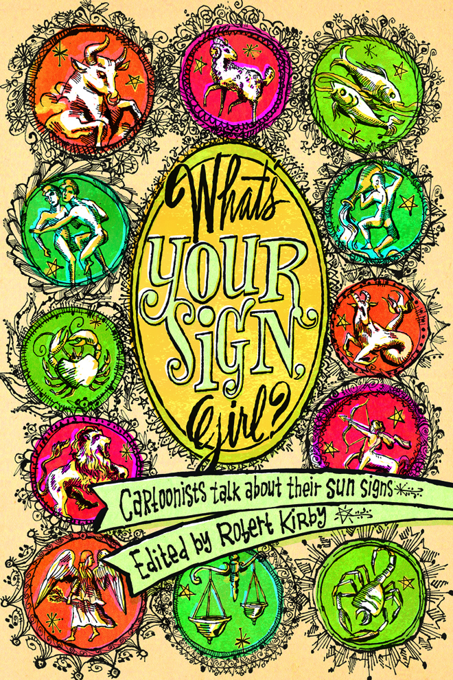 What's Your Sign, Girl? Cartoonists Talk About Their Sun Signs - Edited by Robert Kirby2015, Ninth Art Press